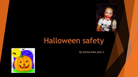 Halloween safety By Marisa hale year 4. useful tips !. Be safe by staying with your adult.. Only go with people that you know and stick together.. Ask.
