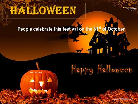 Halloween People celebrate this festival on the 31 st of October.