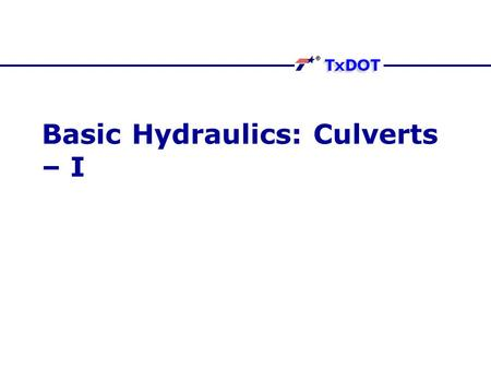 Basic Hydraulics: Culverts – I. Concepts A culvert conveys surface water through a roadway embankment or away from the highway right-of- way (ROW) or.