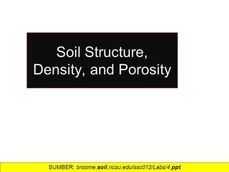 Soil Structure, Density, and Porosity SUMBER: broome.soil.ncsu.edu/ssc012/Labs/4.ppt‎