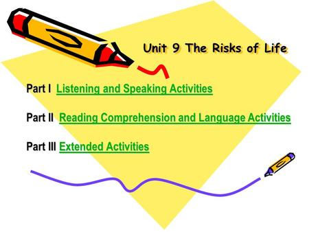 Unit 9 The Risks of Life Part I Listening and Speaking Activities Listening and Speaking ActivitiesListening and Speaking Activities Part II Reading Comprehension.