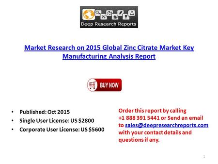 Market Research on 2015 Global Zinc Citrate Market Key Manufacturing Analysis Report Published: Oct 2015 Single User License: US $2800 Corporate User License: