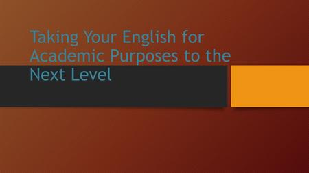 Taking Your English for Academic Purposes to the Next Level.