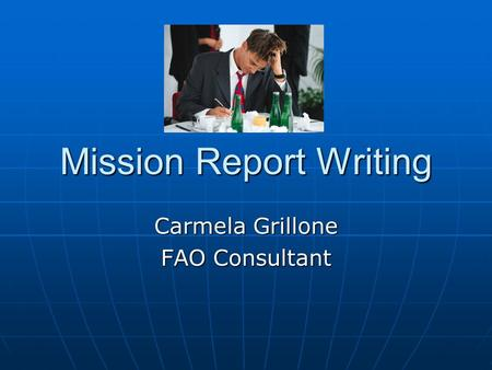 Mission Report Writing Carmela Grillone FAO Consultant.