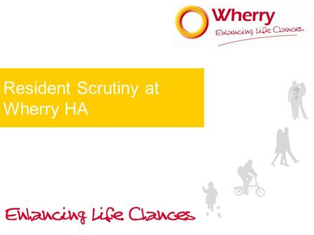 "Resident Scrutiny at Wherry HA. Where did we start? A series of panels looking at performance data including….. ""Way Ahead with Wherry"" our landlord wide."