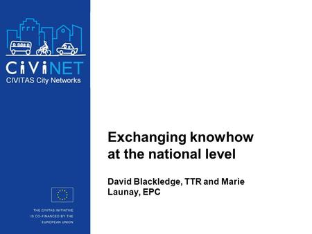 Exchanging knowhow at the national level David Blackledge, TTR and Marie Launay, EPC.