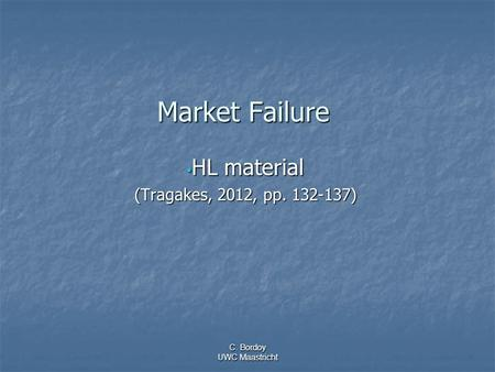 C. Bordoy UWC Maastricht Market Failure HL material HL material (Tragakes, 2012, pp. 132-137)