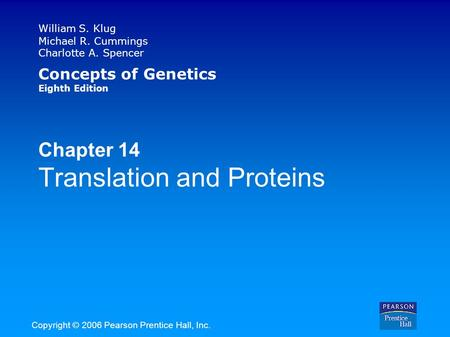 William S. Klug Michael R. Cummings Charlotte A. Spencer Concepts of Genetics Eighth Edition Chapter 14 Translation and Proteins Copyright © 2006 Pearson.
