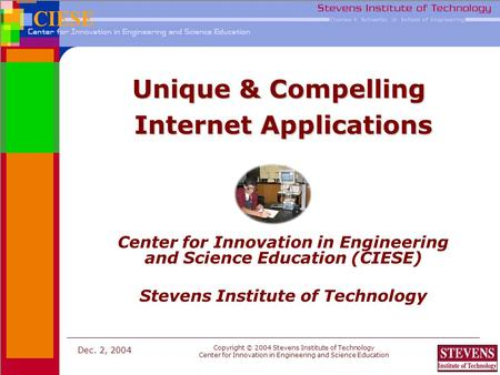 Dec. 2, 2004 Copyright © 2004 Stevens Institute of Technology Center for Innovation in Engineering and Science Education www.ciese.org Unique & Compelling.
