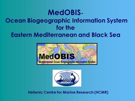 Hellenic Centre for Marine Research (HCMR) MedOBIS - Ocean Biogeographic Information System for the Eastern Mediterranean and Black Sea.