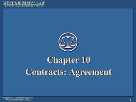 © 2004 West Legal Studies in Business A Division of Thomson Learning 1 Chapter 10 Contracts: Agreement Chapter 10 Contracts: Agreement.