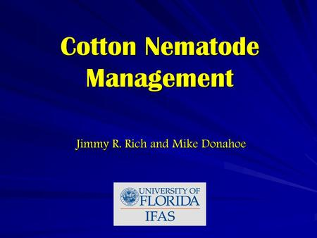 Cotton Nematode Management Jimmy R. Rich and Mike Donahoe.