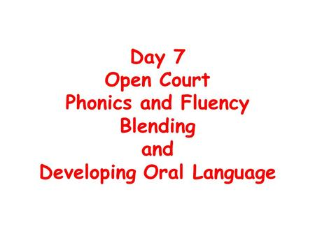 Day 7 Open Court Phonics and Fluency Blending and Developing Oral Language.