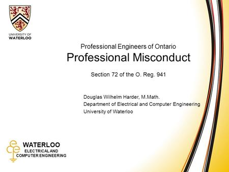 WATERLOO ELECTRICAL AND COMPUTER ENGINEERING Professional Misconduct 1 WATERLOO ELECTRICAL AND COMPUTER ENGINEERING Professional Engineers of Ontario Professional.