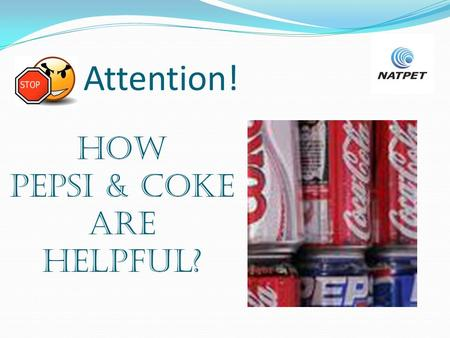 How PEPSI & COKE are helpful? Attention!. Facts about soft drinks: Can clean toilet Can remove rust spots from chrome car bumpers. Can clean corrosion.