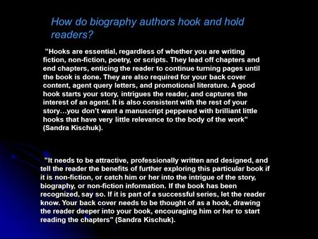 "How do biography authors hook and hold readers? ""Hooks are essential, regardless of whether you are writing fiction, non-fiction, poetry, or scripts. They."