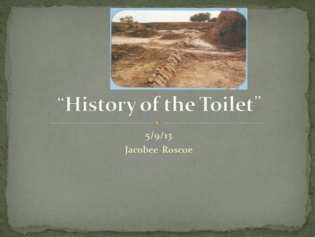 5/9/13 Jacobee Roscoe. The Harappan city dwellers of Indus Valley build the earliest known indoor toilets. These toilets did not flush and empty into.