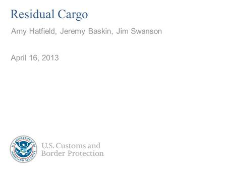 Residual Cargo Amy Hatfield, Jeremy Baskin, Jim Swanson April 16, 2013.