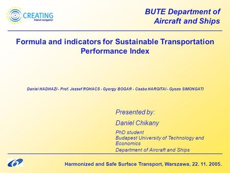 Harmonized and Safe Surface Transport, Warszawa, 22. 11. 2005. BUTE Department of Aircraft and Ships Formula and indicators for Sustainable Transportation.