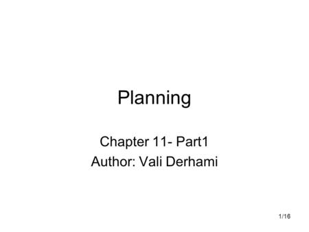 1/16 Planning Chapter 11- Part1 Author: Vali Derhami.