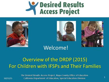 Overview of the DRDP (2015) For Children with IFSPs and Their Families The Desired Results Access Project, Napa County Office of Education California Department.