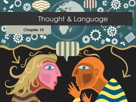 The Develop ment of Thought and Languag e Chapter 11 Thought & Language Chapter 10.