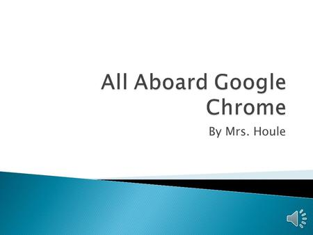 By Mrs. Houle  It is time to visit the Internet. You are going to jump onto Google Chrome to learn how to use the web browser tools to get around. Along.