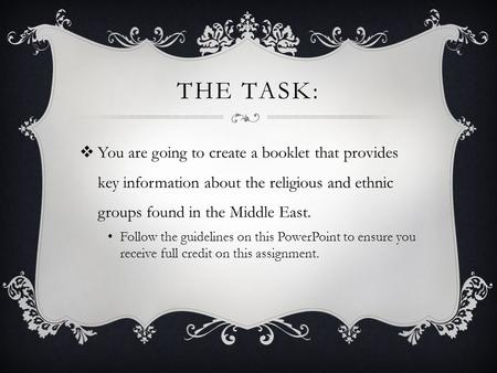 THE TASK:  You are going to create a booklet that provides key information about the religious and ethnic groups found in the Middle East. Follow the.