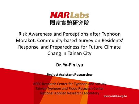 Risk Awareness and Perceptions after Typhoon Morakot: Community-based Survey on Residents' Response and Preparedness for Future Climate Chang in Tainan.