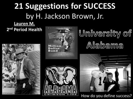 21 Suggestions for SUCCESS by H. Jackson Brown, Jr. Lauren M. 2 nd Period Health How do you define success?