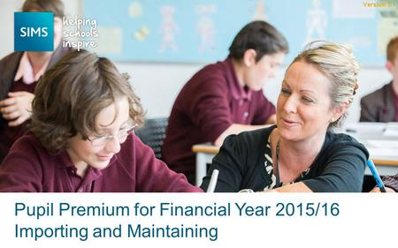 Pupil Premium for Financial Year 2015/16 Importing and Maintaining Version 1.1.