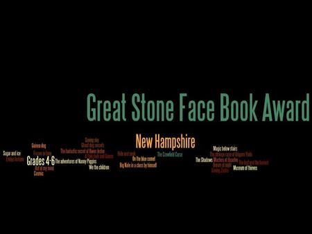 Great Stone Face Books 2011-2012 The Great Stone Face Book Award is sponsored by the Children's Librarians of New Hampshire (CHILIS) and is given each.