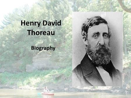 Henry David Thoreau Biography. Place of birth Date of birth Concord, MA July 12, 1817.