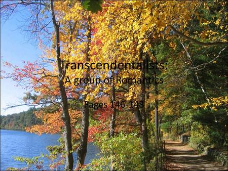 Transcendentalists: A group of Romantics Pages 146-148.