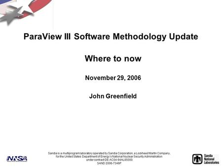 ParaView III Software Methodology Update Where to now November 29, 2006 John Greenfield Sandia is a multiprogram laboratory operated by Sandia Corporation,