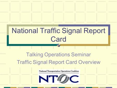 National Traffic Signal Report Card Talking Operations Seminar Traffic Signal Report Card Overview.
