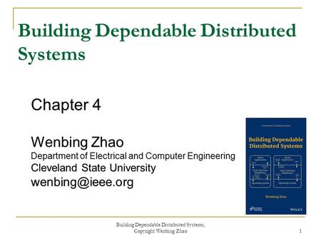 Chapter 4 Wenbing Zhao Department of Electrical and Computer Engineering Cleveland State University Building Dependable Distributed Systems.