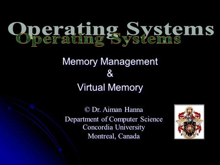 Memory Management & Virtual Memory © Dr. Aiman Hanna Department of Computer Science Concordia University Montreal, Canada.