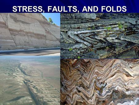 STRESS, FAULTS, AND FOLDS. Deformation is the bending, tilting, and breaking of the Earth's crust. Plate tectonics is the major cause of crustal deformation.