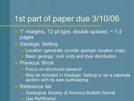 "1st part of paper due 3/10/06 1"" margins, 12 pt type, double spaced, ~ 1-2 pages Geologic Setting Location (generally provide geologic location map) Basic."