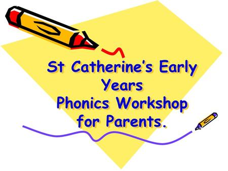 St Catherine's Early Years Phonics Workshop for Parents.