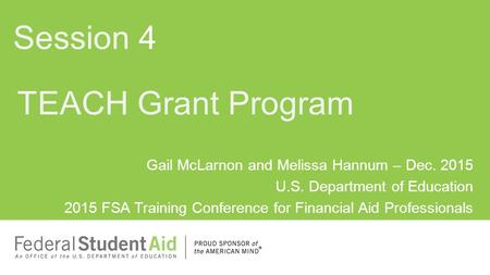 Gail McLarnon and Melissa Hannum – Dec. 2015 U.S. Department of Education 2015 FSA Training Conference for Financial Aid Professionals TEACH Grant Program.