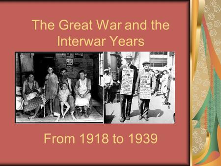 The Great War and the Interwar Years From 1918 to 1939.