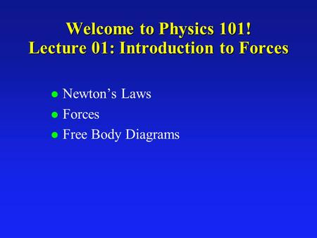 Welcome to Physics 101! Lecture 01: Introduction to Forces