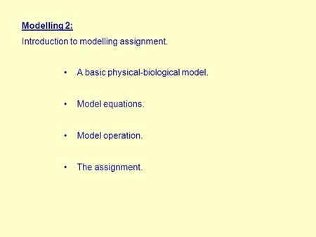 Modelling 2: Introduction to modelling assignment. A basic physical-biological model. Model equations. Model operation. The assignment.