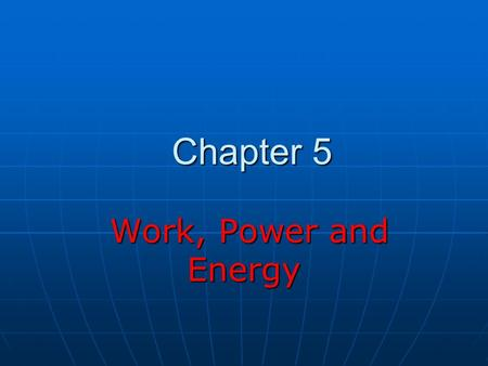 Chapter 5 Work, Power and Energy Work, Power and Energy.
