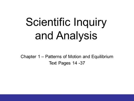 © 2012 Pearson Education, Inc. Scientific Inquiry and Analysis Chapter 1 – Patterns of Motion and Equilibrium Text Pages 14 -37.