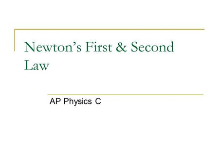 Newton's First & Second Law AP Physics C. Unit is the NEWTON(N) Is by definition a push or a pull Can exist during physical contact(Tension, Friction,