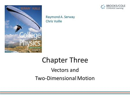 Raymond A. Serway Chris Vuille Chapter Three Vectors and Two-Dimensional Motion.
