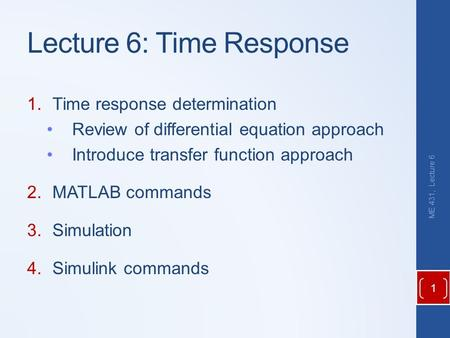 Lecture 6: Time Response 1.Time response determination Review of differential equation approach Introduce transfer function approach 2.MATLAB commands.